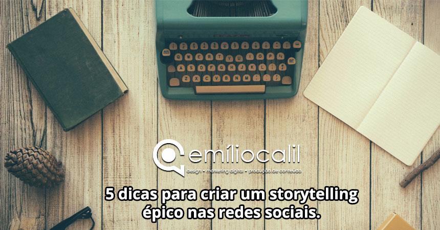 5 dicas para criar um storytelling épico nas redes sociais